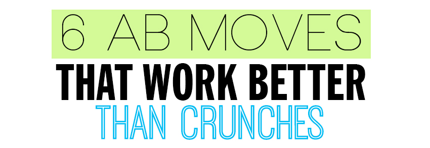 8 Abs Moves That Work Better Than Crunches